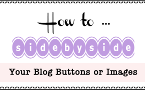 DIY Thursday: How…to Side by Side your Blog Buttons & Images